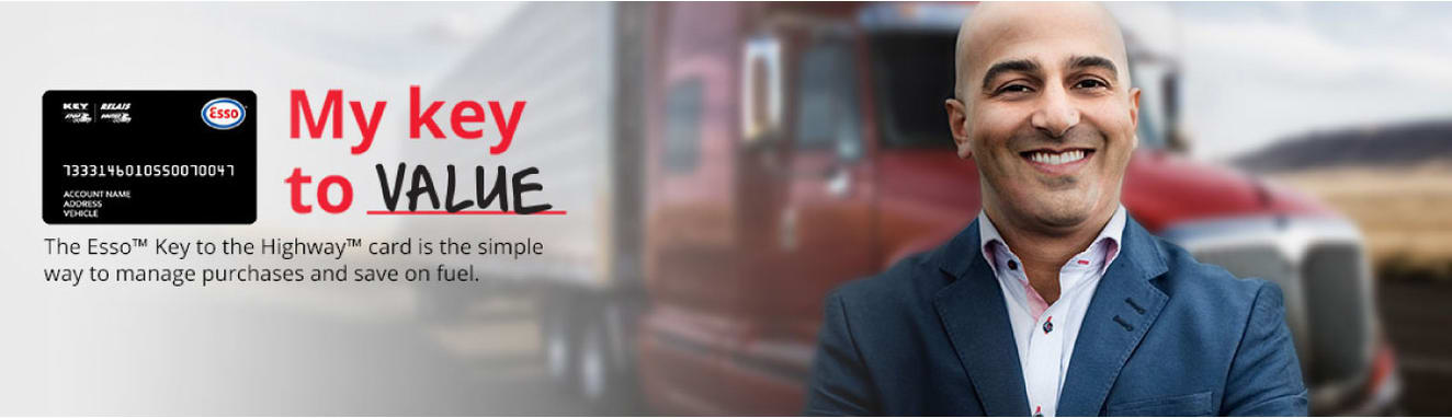 Photo of Key to the Highway card with man standing in front of transport truck. Headline reads The Esso Key to the Highway card is the simple way to manage purchases and save on fuel. Button reads Explore the benefits.